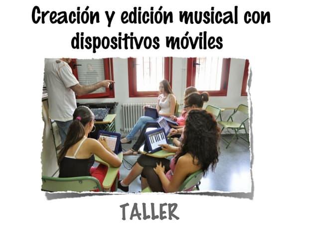 """Taller """"Creación y edición de música con dispositivos móviles"""" SIMO Educación 2013."""