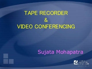 Tape recorder & Video Conferencing As AV aid In Education