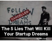The Five Lies That Will Kill Your Startup Dreams