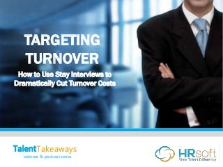 Targeting Turnover: How to Use Stay Interviews to Dramatically Cut Turnover Costs