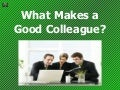 What Makes A Good Colleague