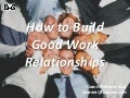 How to build good work relationships
