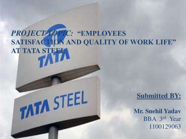 Tata steel - EMPLOYEES SATISFACTION AND QUALITY OF WORK LIFE