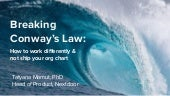 Breaking Conway's Law–or How to Work Differently and Not Ship Your Org Chart (Tatyana Mamut at Enterprise Experience 2019)
