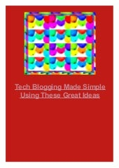 Tech Blogging Made Simple Using These Great Ideas