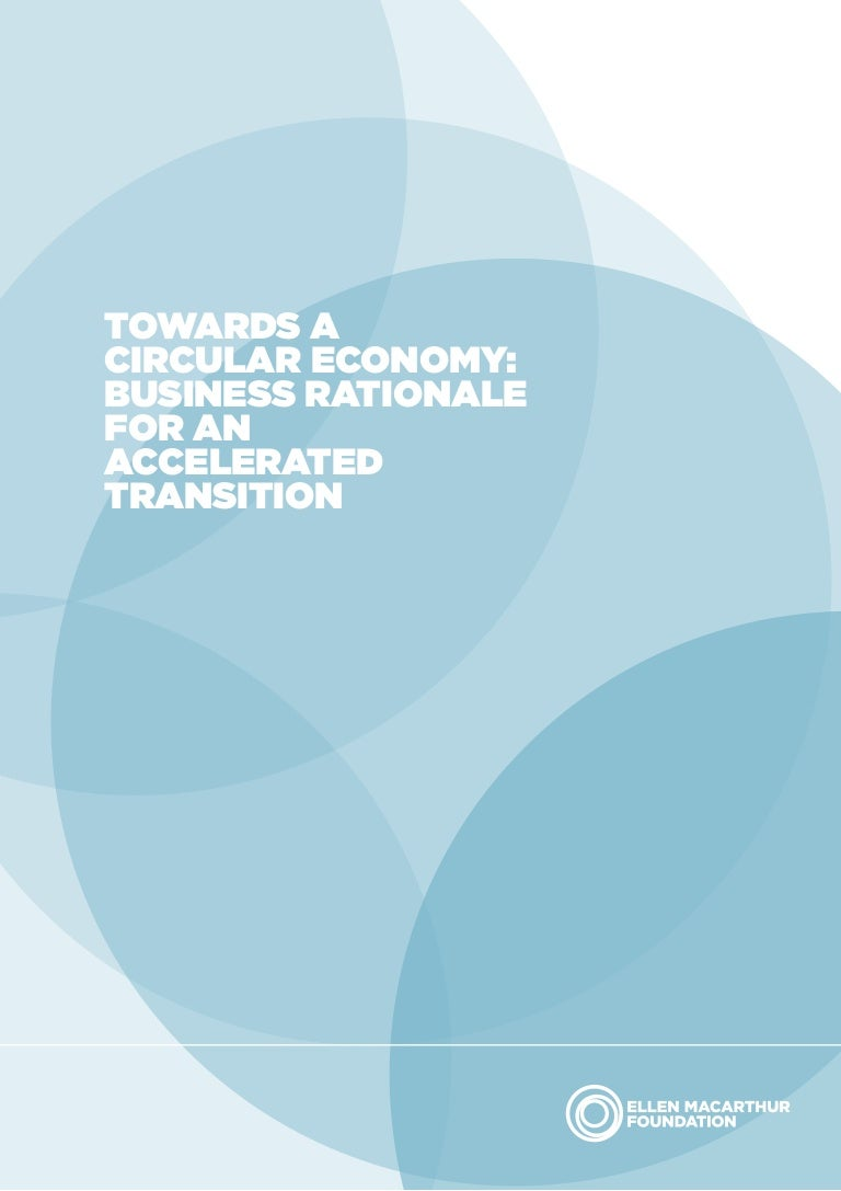 Towards A Circular Economy: Business Rationale for an Accelerated Tra…