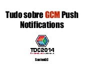 TDC 2014 - Tudo sobre GCM Push Notifications