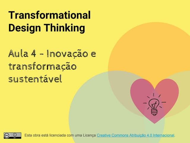Transformational Design Thinking - Aula 4