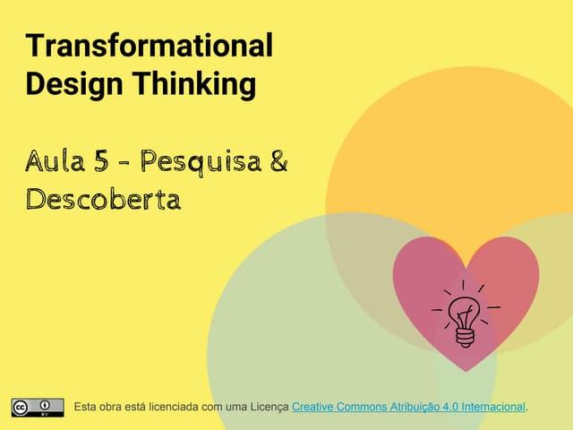 Transformational Design Thinking - Aula 5