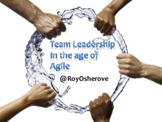 Team leadership in the age of Agile - Roy Osherove