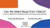 Can We Make Maps from Videos? ~From AI Algorithm to Engineering for Continuous Improvement~【DeNA TechCon 2020 ライブ配信】