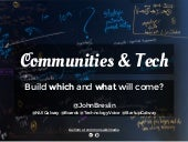 Communities and Tech: Build Which and What Will Come?