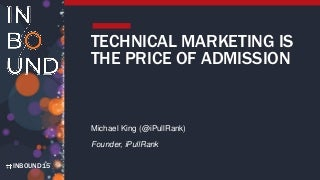 Technical Marketing is the Price of Admission