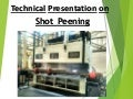 Technical presentation on shot peening
