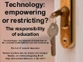 Technologies: empowering or restricting? The responsibility of education