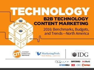 Technology B2B Content Marketing 2016: Benchmarks, Budgets and Trends - North America