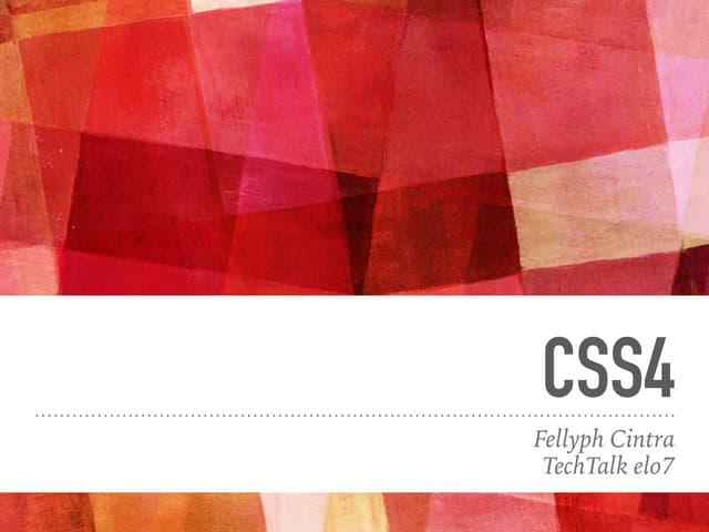 Techtalk CSS4 - Fellyph Cintra