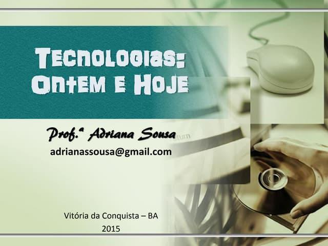 Tecnologias: Ontem e Hoje