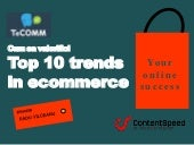 Cum sa valorifici Top 10 Trends in ecommerce - TeCOMM 30 Oct 2014
