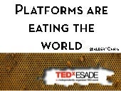TEDxESADE - 2014 - Platforms are eating the world - Albert Cañigueral