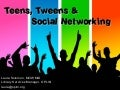 Teens, Tweens & Social Networking
