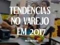 Tendências no Varejo em 2017