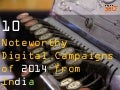 Ten Noteworthy Digital Campaigns of 2014 from India - Simplify360
