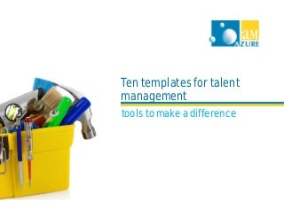 Ten Templates for Talent Management