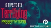 8 Tips to Fix Terrifying Presentations