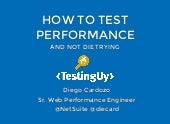 How to test performance and not die trying