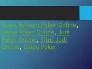 Texas Holdem Poker Online, Situs Judi Online, Judi Poker Online