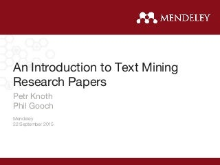 text mining research paper Preprocessing techniques for text mining - an overview  dr s vijayarani 1, ms j ilamathi  the research related areas in data mining are text mining, web  structure mining and graph mining this paper discussed about the text mining and its preprocessing techniques text mining is the process of mining the useful information from the.