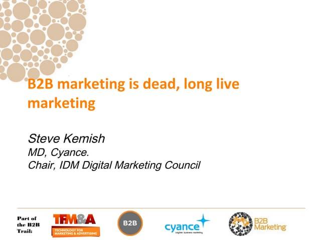 B2B marketing is dead. Long live marketing