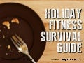 Holiday Fitness Survival Guide