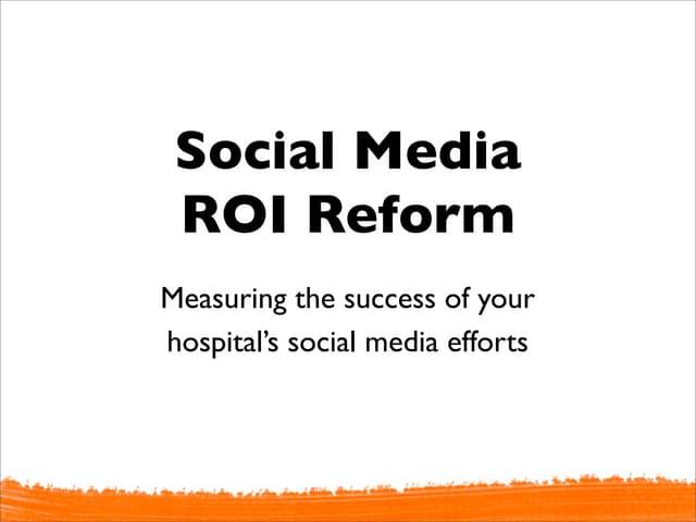 Texas Hospital Association - Social Media ROI Reform presentation