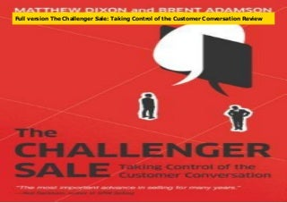 Full version The Challenger Sale: Taking Control of the Customer Conversation Review