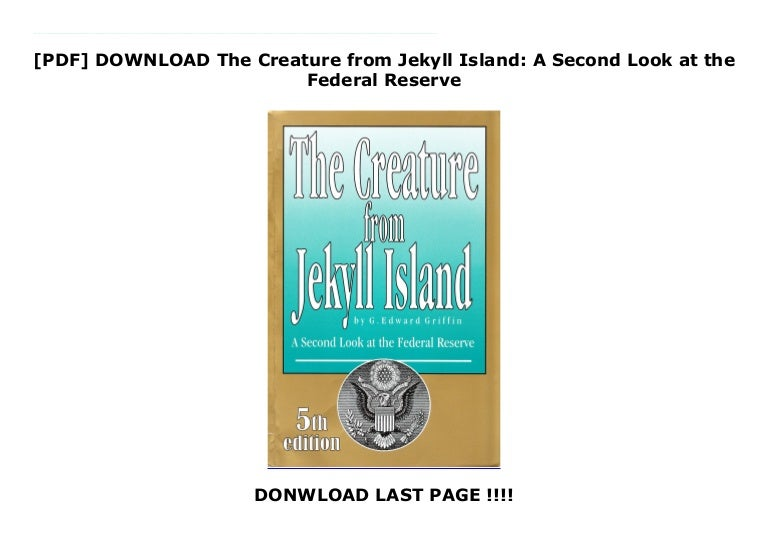 Free [DOWNLOAD] PDF The Creature from Jekyll Island: A Second Look at the Federal Reserve