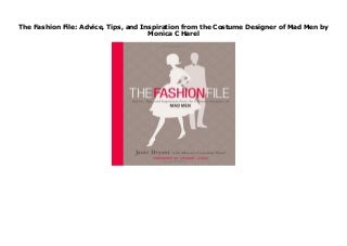 The Fashion File: Advice, Tips, and Inspiration from the Costume Designer of Mad Men by Monica C Harel