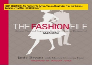 [BEST SELLING]#1 The Fashion File: Advice, Tips, and Inspiration from the Costume Designer of Mad Men -E-BOOKS library