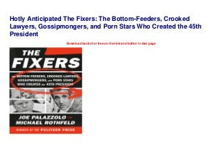 Hotly Anticipated The Fixers: The Bottom-Feeders, Crooked Lawyers, Gossipmongers, and Porn Stars Who Created the 45th President