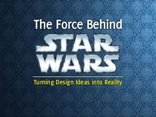 The Force Behind Star Wars: Turning Design Ideas into Reality