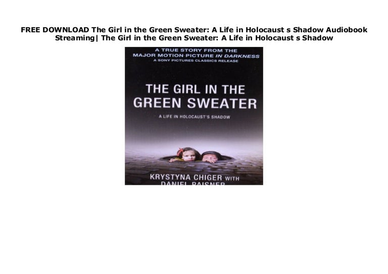 The Girl in the Green Sweater: A Life in Holocausts Shadow