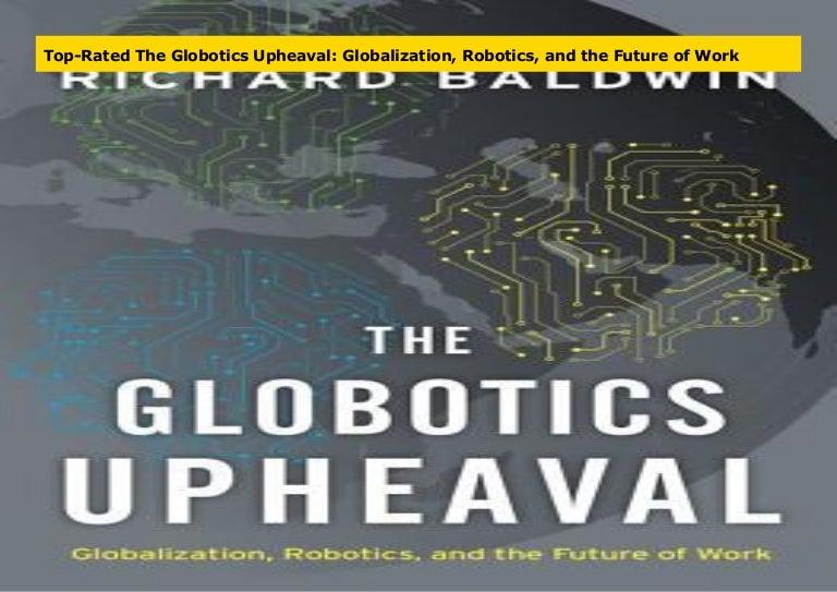 and the Future of Work Robotics Globalization The Globotics Upheaval