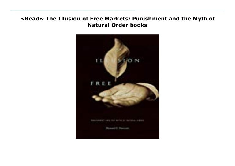 The Illusion of Free Markets Punishment and the Myth of Natural Order