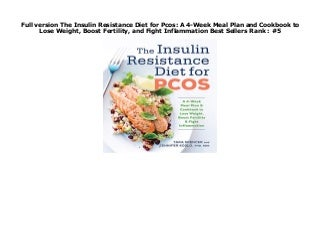 Full version The Insulin Resistance Diet for Pcos: A 4-Week Meal Plan and Cookbook to Lose Weight, Boost Fertility, and Fight Inflammation Best Sellers Rank : #5