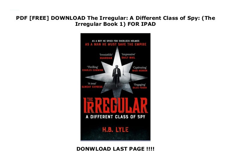 Free PDF [FREE] DOWNLOAD The Irregular: A Different Class of Spy: (The Irr…