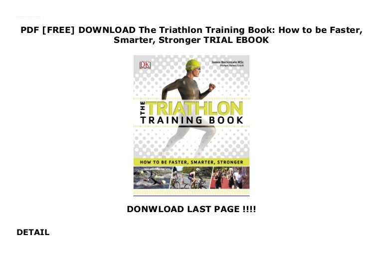 Free PDF [FREE] DOWNLOAD The Triathlon Training Book: How to be Faster, Smarter, Stronger TRIAL EBOOK