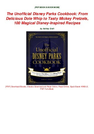 The Unofficial Disney Parks Cookbook: From Delicious Dole Whip to Tasty Mickey Pretzels, 100 Magical Disney-Inspired Recipes free Epub/MOBI/EBooks Read Online and Download
