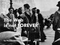 The web is not forever