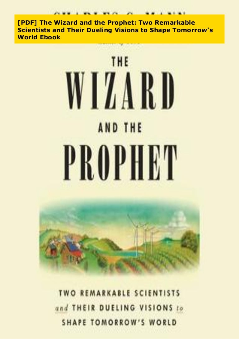 The Wizard and the Prophet Two Remarkable Scientists and Their Dueling Visions to Shape Tomorrows World